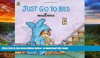 Pre Order Just Go to Bed (Little Critter) (Pictureback(R)) Mercer Mayer Full Ebook