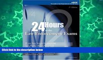 Pre Order 24-Hours to Law Enforcement Exam 2E (24 Hours to the Law Enforcement Exams) Arco