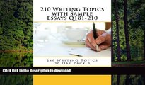 READ THE NEW BOOK 210 Writing Topics with Sample Essays Q181-210 (240 Writing Topics 30 Day Pack)