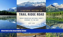 FAVORIT BOOK A Natural History of Trail Ridge Road: Rocky Mountain National Park s Highway to the
