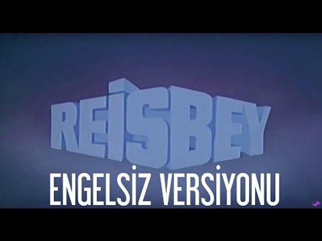 REİS BEY  - ENGELSİZ VERSİYONU