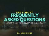 The 4 Most Frequently Asked Questions About International Travel