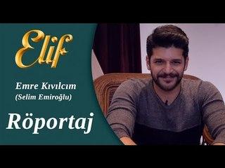 Elif Dizisi - Selim / Emre Kıvılcım Röportaj ᴴᴰ