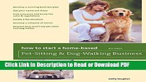PDF How to Start a Home-Based Pet-Sitting and Dog-Walking Business (Home-Based Business Series)