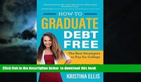 Buy Kristina Ellis How to Graduate Debt-Free: The Best Strategies to Pay for College