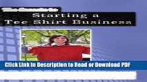 Download The Secrets to Starting a Tee Shirt Business: T-Shirts 101: How to Get your Company