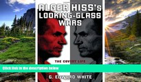 READ THE NEW BOOK Alger Hiss s Looking-Glass Wars: The Covert Life of a Soviet Spy G. Edward White