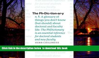 Pre Order The PhDictionary: A Glossary of Things You Don t Know (but Should) about Doctoral and