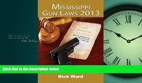 READ book Mississippi Gun Laws 2013 Rick Ward BOOOK ONLINE