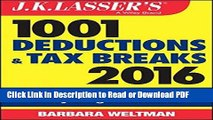 Read J.K. Lasser s 1001 Deductions and Tax Breaks 2016: Your Complete Guide to Everything