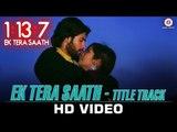 1:13:7 Ek Tera Saath - Title Track | Ssharad Malhotra & Hritu Dudani |Rahat Fateh Ali Khan & Swati S