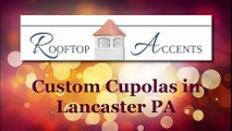 Handcrafted Custom Cupolas, Amish Made in Lancaster PA