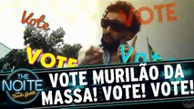 VOTE MURILÃO DA MASSA! VOTE MURILÃO DA MASSA!