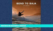 READ PDF Bend to Baja: A Biofuel Powered Surfing and Climbing Road Trip PREMIUM BOOK ONLINE