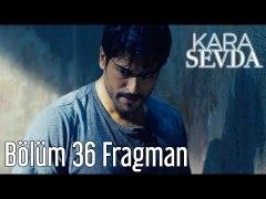Kara Sevda 36 Bolum Fragman
