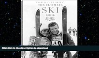 READ THE NEW BOOK The Ultimate Ski Book: Legends, Resorts, Lifestyle,   More READ NOW PDF ONLINE