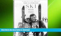 READ THE NEW BOOK The Ultimate Ski Book: Legends, Resorts, Lifestyle,   More READ EBOOK