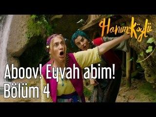 Hanım Köylü 4. Bölüm - Aboov! Eyvah Abim!