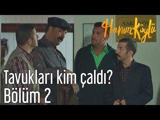 Hanım Köylü 2. Bölüm - Tavukları Kim Çaldı?