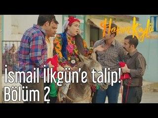 Hanım Köylü 2. Bölüm - İsmail İlkgün'e Talip
