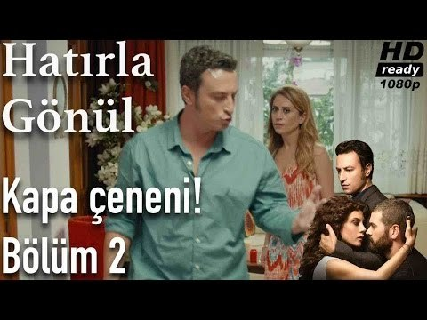 Hatırla Gönül 2. Bölüm - Kapa Çeneni!