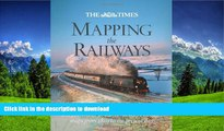 FAVORITE BOOK  The Times Mapping the Railways: The Journey of Britain s Railways Through Maps