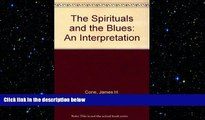 READ THE NEW BOOK The Spirituals and the Blues: An Interpretation James H. Cone READ ONLINE