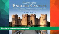 READ BOOK  Exploring English Castles: Evocative, Romantic, and Mysterious True Tales of the Kings