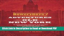 Read The Bowery Boys: Adventures in Old New York: An Unconventional Exploration of Manhattan s