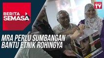 MRA Perlu Sumbangan Bantu Etnik Rohingya