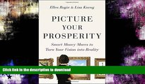 READ BOOK  Picture Your Prosperity: Smart Money Moves to Turn Your Vision into Reality  BOOK