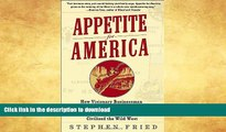 READ BOOK  Appetite for America: How Visionary Businessman Fred Harvey Built a Railroad