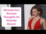 Miranda Kerr Reveals Orlando Bloom Warned Her About Naked Pics!