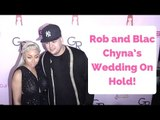 Rob Kardashian and Blac Chyna's Wedding On Hold!