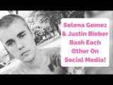 Selena Gomez & Justin Bieber Bash Each Other On Social Media!