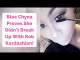 Blac Chyna Proves She Didn't Break Up With Rob Kardashian In Revealing Snapchat Video!