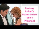 Lindsay Lohan's Father Insists She's Pregnant