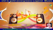 old is gold (evergreen) legend music director  M. S.  Viswanathan , &  singapore akshaya,