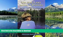 READ BOOK  Up the Lake With a Paddle - Canoe and Kayak Guide - Tahoe Region, Crystal Basin, and