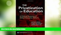 Best Price The Privatization of Education: A Political Economy of Global Education Reform