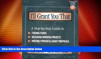 Price I ll Grant You That: A Step-by-Step Guide to Finding Funds, Designing Winning Projects, and