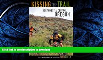 GET PDF  Kissing the Trail: Northwest and Central Oregon Mountain Bike Trails FULL ONLINE