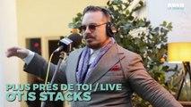 Otis Stacks - Fashion Drunk | Live de Plus Près de toi