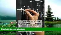 READ THE NEW BOOK The Pre-Med Survival Guide: A Complete Guide to College for the Future Physician