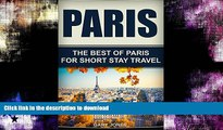 FAVORITE BOOK  Paris: The Best Of Paris For Short Stay Travel (Paris,France) (Short Stay Travel -