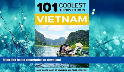 GET PDF  Vietnam: Vietnam Travel Guide: 101 Coolest Things to Do in Vietnam (Southeast Asia