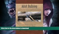 EBOOK ONLINE  Adult Bullying--A Nasty Piece of Work:: Translating Decade of Research on