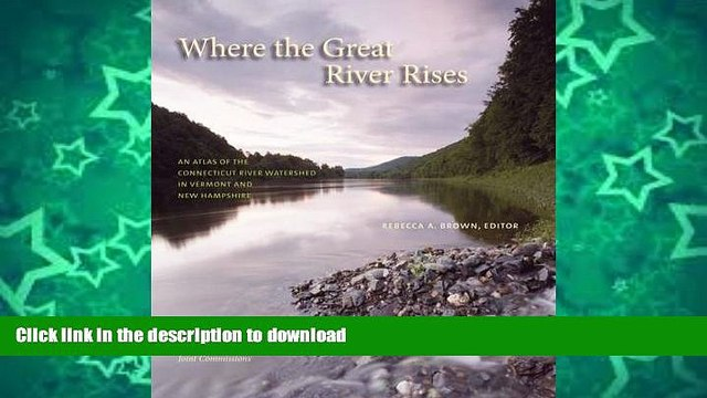 FAVORITE BOOK  Where the Great River Rises: An Atlas of the Upper Connecticut River Watershed in