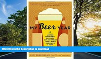 READ BOOK  My Beer Year: Adventures with Hop Farmers, Craft Brewers, Chefs, Beer Sommeliers, and