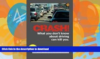 EBOOK ONLINE  CRASH!: What You Don t Know About Driving Can Kill You!  GET PDF
